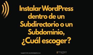 Instalar WordPress dentro de un Subdirectorio o un Subdominio, ¿Cuál escoger?