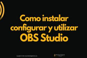 Como instalar configurar y utilizar OBS Studio