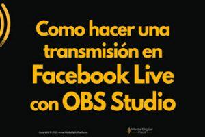 Media Digital Facil-Como hacer una transmisión en Facebook Live con OBS Studio