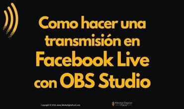 Como hacer una transmisión en Facebook Live con OBS Studio