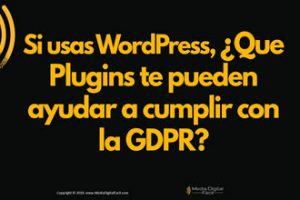 Si usas WordPress que Plugins te pueden ayudar a cumplir con la GDPR