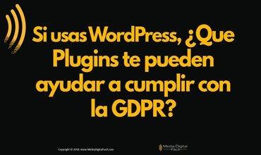 Si usas WordPress, ¿Que Plugins te pueden ayudar a cumplir con la GDPR?