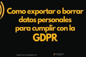 Como exportar o borrar datos personales para cumplir con la RGPD
