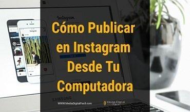 Cómo Publicar en Instagram Desde Tu Computadora
