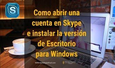 Cómo abrir una cuenta en Skype e instalar la versión de Escritorio para Windows