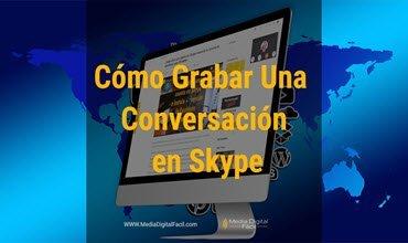 Cómo Grabar Una Conversación en Skype