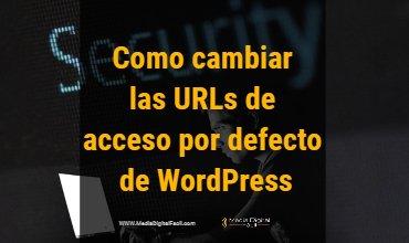 Cómo cambiar las URLs de acceso por defecto de WordPress
