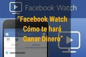 Qué es Facebook Watch y cómo te hará ganar dinero