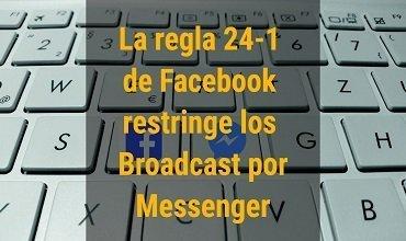 La regla 24-1 de Facebook que restringe los Broadcast por Messenger