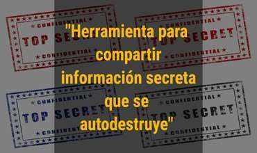 Herramienta para compartir información secreta que se autodestruye