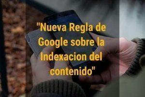 Nueva Regla de Google sobre la Indexacion del contenido 370×220