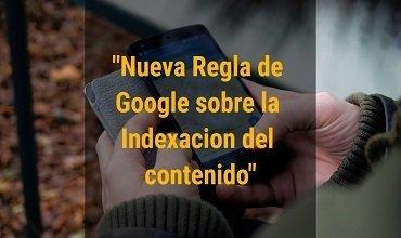 La Nueva Regla de Google sobre la Indexación del Contenido