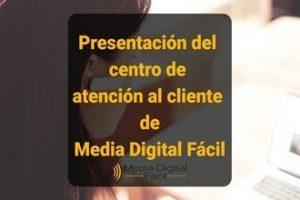 Presentación del centro de atención al cliente de Media Digital Fácil-blog