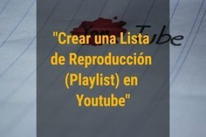 Como crear lista de reproduccion (playlist) en Youtube
