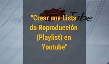 Cómo Crear una Lista de Reproducción (Playlist) en Youtube